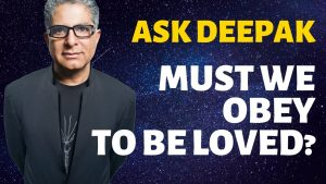 The Biblical God – must we obey to be loved? Ask Deepak Chopra!