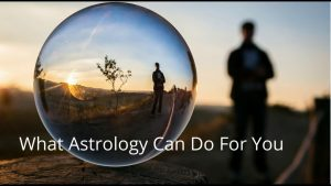 What Astrology Can Do For You