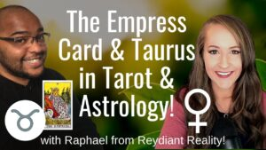 The EMPRESS Card & TAURUS in Tarot & Astrology! With Raphael from Reydiant Reality!