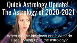Astrology of 2020-2021: When will the lockdown end? What do I see coming up in the astrology?