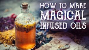 How to make Magical Infused Oils  – Witchcraft – Magical Crafting