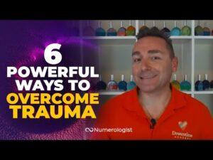 6 Ways To Overcome Trauma That Will Set You Free!