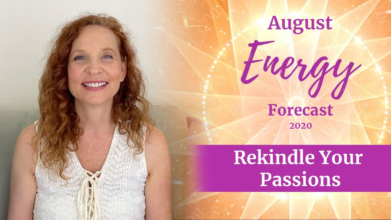 August Energy 2020 Forecast  – Rekindle Your Passions
