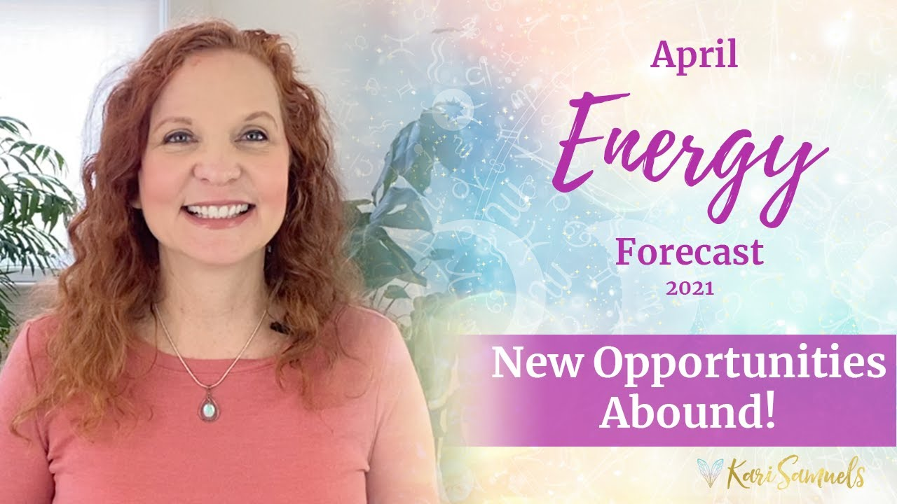 April 2021 Energy Forecast – NEW OPPORTUNITIES ABOUND!